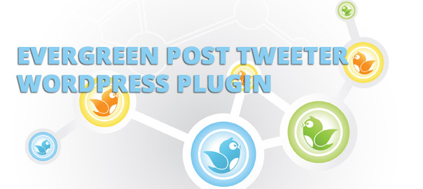 Evergreen Post Tweeter – Twitter WordPress Plugin